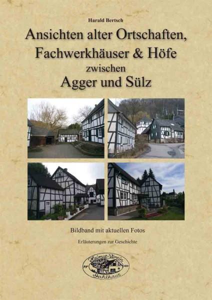 Ansichten alter Ortschaften, Fachwerkhäuser & Höfe zwischen Agger und Sülz